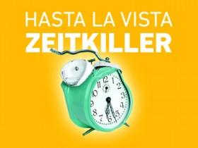 HASTA LA VISTA, ZEITKILLER